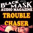 Trouble Chaser - Black Mask Audio Magazine audiobook by