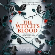 The Witch's Blood (The Witch's Kiss Trilogy, Book 3) audiobook by Katharine Corr, Elizabeth Corr