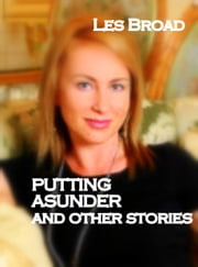 Putting Asunder And Other Stories ebook by Les Broad