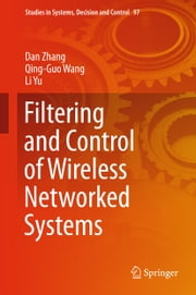 Filtering and Control of Wireless Networked Systems ebook by Dan Zhang, Qing-Guo Wang, Li Yu