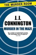 Murder in the Maze ebook by J. J. Connington