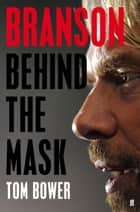 Branson - Behind the Mask ebook by Tom Bower