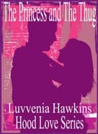 The Princess & The Thug ebook by Luvvenia Hawkins