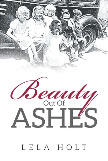 Beauty Out of Ashes ebook by Lela Holt