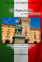 The Theft of Aida - Language Course Italian Level B1 - A crime novel and tourist guide through Giuseppe Verdi's hometown ebook by Alessandra Barabaschi