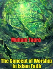 The Concept of Worship In Islam Faith ebook by Muham Taqra