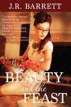 Beauty and the Feast ebook by Julia Barrett