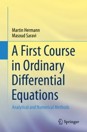 A First Course in Ordinary Differential Equations - Analytical and Numerical Methods ebook by Masoud Saravi,Martin Hermann