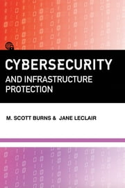 Cybersecurity and Infrastructure Protection ebook by M. Scott Burns,Jane LeClair