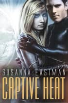 Captive Heat ebook by Susanna  Eastman