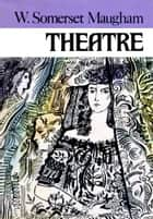 Theatre ebook by W. S.Maugham