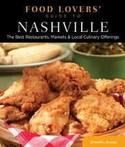 Food Lovers' Guide to® Nashville - The Best Restaurants, Markets & Local Culinary Offerings ebook by Jennifer Justus