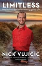 Limitless - Inspirations for a ridiculously good life ebook by Nick Vujicic