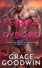 La febbre del cyborg eBook by Grace Goodwin