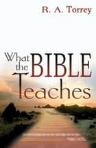 What the Bible Teaches (6 IN 1 ANTHOLOGY) ebook by R.A. Torrey