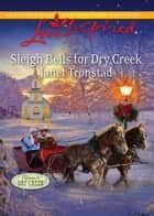 Sleigh Bells for Dry Creek (Mills & Boon Love Inspired) (Return to Dry Creek, Book 1) ebook by Janet Tronstad