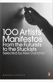 100 Artists' Manifestos - From the Futurists to the Stuckists ebook by Alex Danchev, Alex Danchev