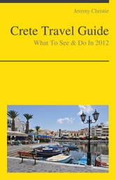 Crete, Greece Travel Guide - What To See & Do ebook by Jeremy Christie