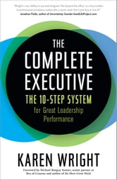 The Complete Executive - The 10-Step System for Great Leadership Performance ebook by Karen Wright