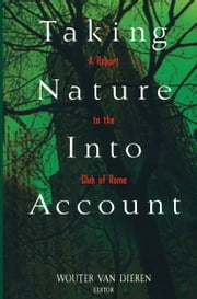 Taking Nature Into Account - A Report to the Club of Rome Toward a Sustainable National Income ebook by Wouter van Dieren