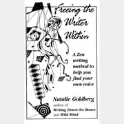 Freeing the Writer Within audiobook by Natalie Goldberg