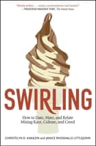 Swirling - How to Date, Mate, and Relate Mixing Race, Culture, and Creed ebook by Christelyn D. Karazin, Janice Rhoshalle Littlejohn