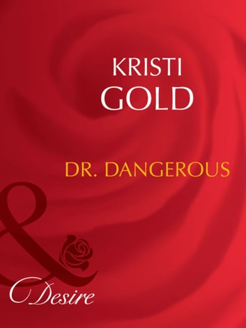 Dr. Dangerous (Mills & Boon Desire) (Marrying an M.D., Book 1) ebook by Kristi Gold
