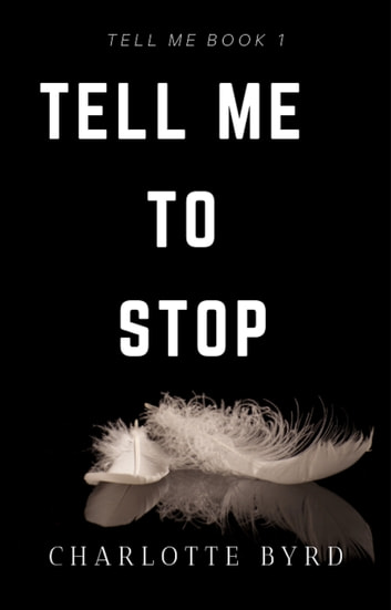 Tell Me to Stop ebook by Charlotte Byrd