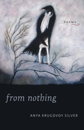 From Nothing: Poems ebook by Silver, Anya Krugovoy