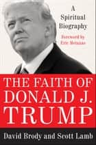 The Faith of Donald J. Trump - A Spiritual Biography ebook by David Brody, Scott Lamb