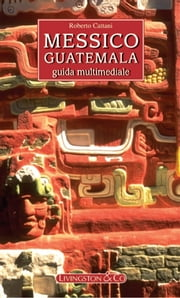 Messico - Guatemala eBook by Roberto Cattani