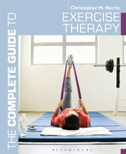 The Complete Guide to Exercise Therapy ebook by Christopher M. Norris