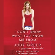 I Don't Know What You Know Me From - Confessions of a Co-Star audiobook by Judy Greer