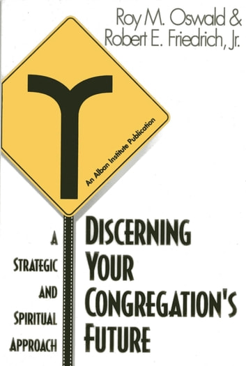 Discerning Your Congregation's Future - A Strategic and Spiritual Approach ebook by Roy M. Oswald,Robert E. Friedrich Jr.