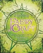 Faery Craft: Weaving Connections with the Enchanted Realm ebook by Emily Carding