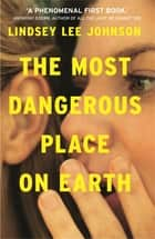 The Most Dangerous Place on Earth: If you liked Thirteen Reasons Why, you'll love this ebook by Lindsey Lee Johnson