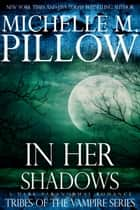 In Her Shadows - A Tribes of the Vampire Novella ebook by Michelle M. Pillow