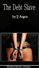 The Debt Slave ebook by JJ Argus