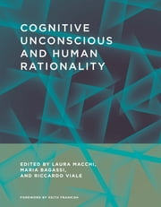 Cognitive Unconscious and Human Rationality ebook by Laura Macchi,Maria Bagassi,Riccardo Viale,Keith Frankish