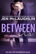 Between Us - Sex on the Beach ebook by Jen McLaughlin
