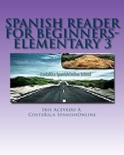 Spanish Reader for Beginners-Elementary - Spanish Reader for Beginners Elementary 1, 2 & 3, #3 ebook by Iris Acevedo A.