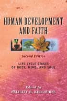 Human Development and Faith (Second Edition) - Life-Cycle Stages of Body, Mind, and Soul ebook by Dr. Felicity Kelcourse