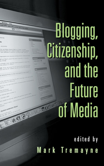 Blogging, Citizenship, and the Future of Media ebook by