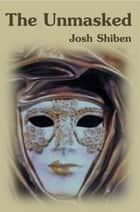 The Unmasked ebook by Josh Shiben