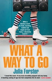 What a Way to Go eBook by Julia Forster