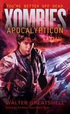 Xombies: Apocalypticon ebook by Walter Greatshell