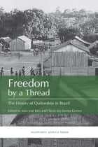 Freedom by a Thread - The History of Quilombos in Brazil ebook by Flavio Dos Santos Gomes, Joao Jose Reis