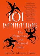 101 Damnations - The Humorists' Tour of Personal Hells ebook by Michael J. Rosen
