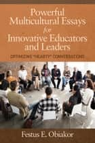 Powerful Multicultural Essays For Innovative Educators And Leaders - Optimizing 'Hearty' Conversations ebook by Festus E. Obiakor