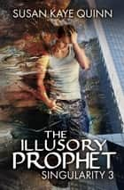 The Illusory Prophet ebook by Susan Kaye Quinn